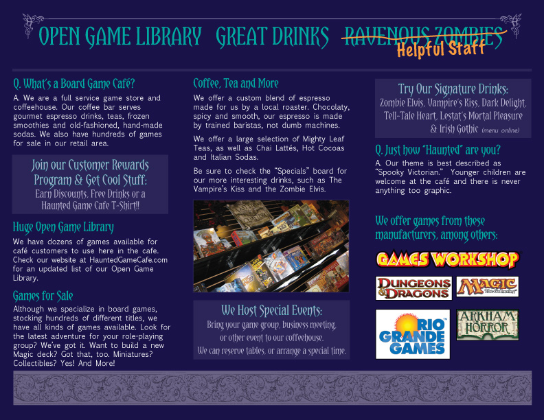 Designed the entire graphic look of this 3-panel flyer from scratch for The Haunted Game Cafe. Imported some Victorian design elements to match the board game store's theme.